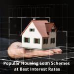 Popular Housing Loan Schemes at Best Interest Rates