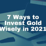 Invest Gold Wisely in 2021