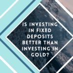 fixed deposits better than investing in gold